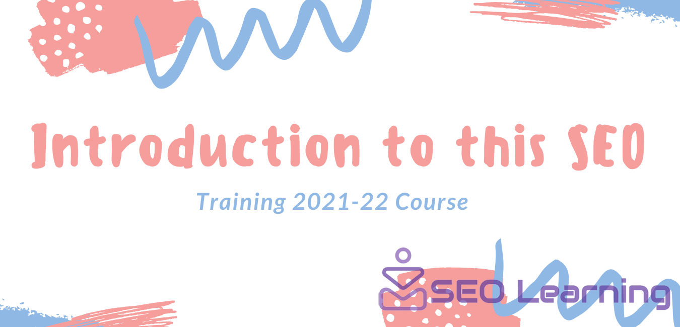 Introduction to this SEO Training 2021-22 Course