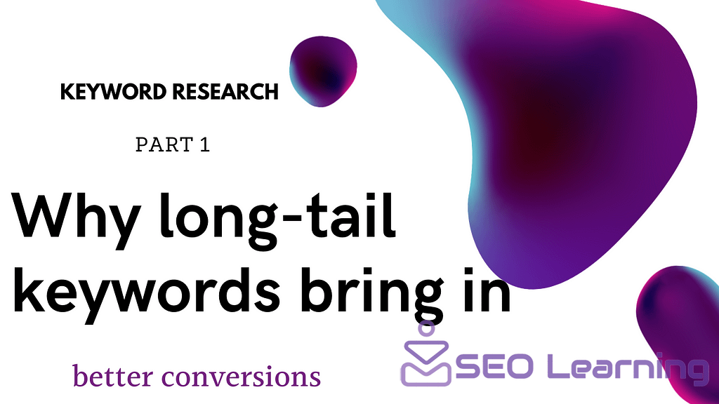 Why long tail keywords bring in better conversions